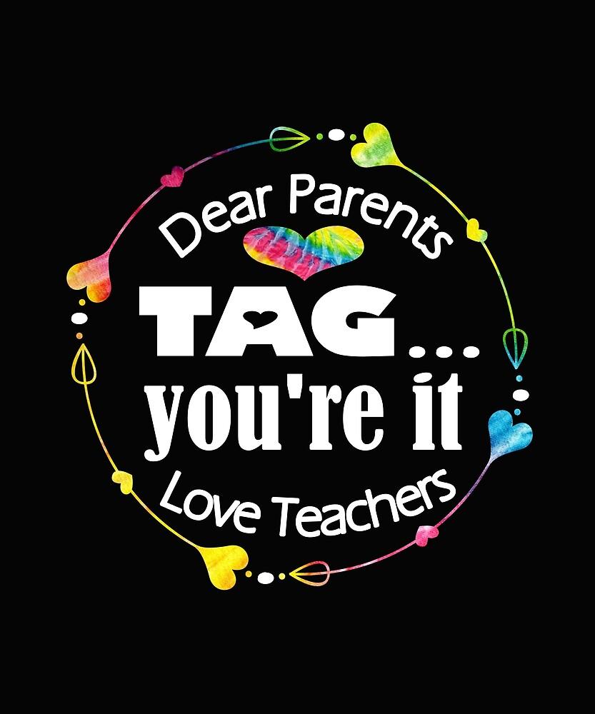 """Download """"Teachers Design Dear Parents Tag You're It Love Great ..."""