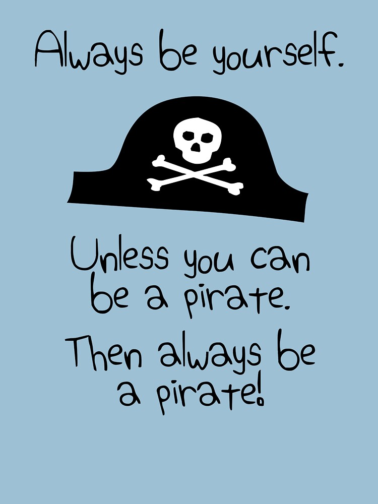 Be Yourself When You Cannt Be Pirate