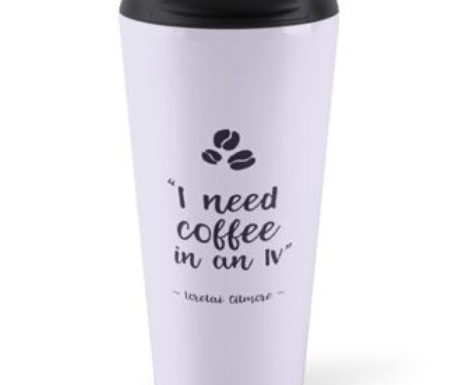 Gilmore Girls Coffee Travel Mug Lorelai Gilmore I Need Coffee In An Iv
