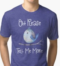 Mlg Flappy Bird  T Shirts   Redbubble Sarcastic Bird Oh Please Tell Me More Funny Design Tri blend T Shirt