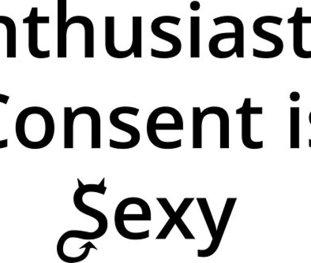 Enthusiastic Consent Is Sexy By Forsakendaemon