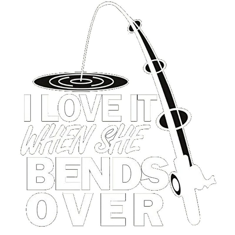 """Download """"I Love It When She Bends Over - Funny Fishing T-Shirt ..."""