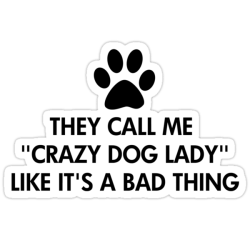 They call me crazy dog lady by ironydesigns