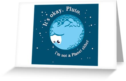 """It's Okay Pluto I'm Not A Planet Either"" Greeting Cards ..."