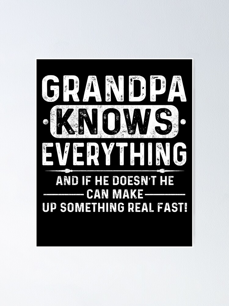 Grandpa Knows Everything Shirt Gifts Happy Fathers Day 2020 Poster By Legiant7947 Redbubble