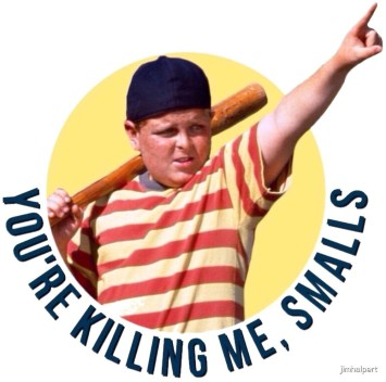 Image result for You're killin me smalls