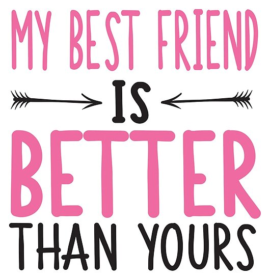 My Best Friend Is Better Than Yours Poster By Nektarinchen Redbubble