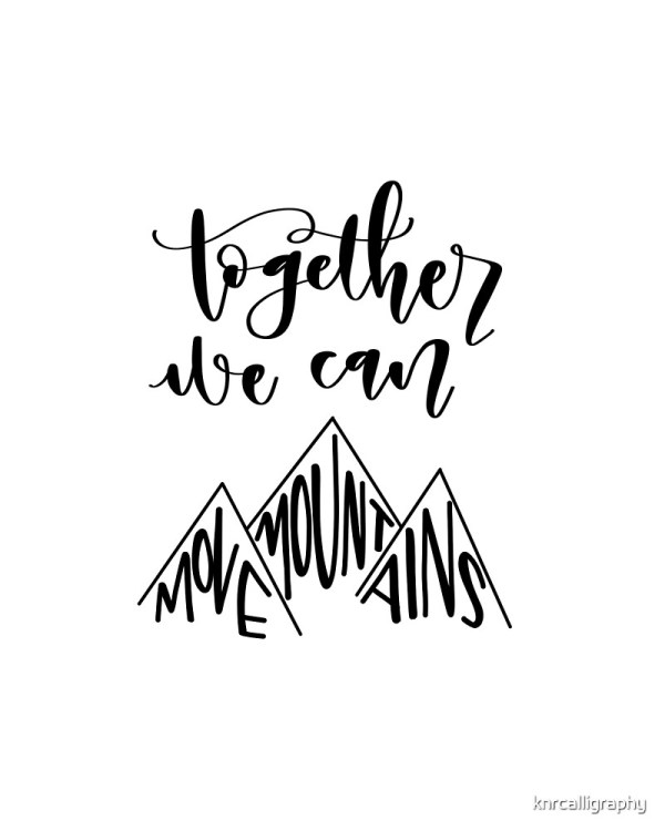 quotTogether We Can Move Mountains quot by knrcalligraphy