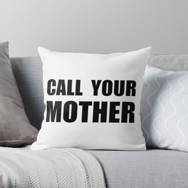 call your mother pillows cushions redbubble