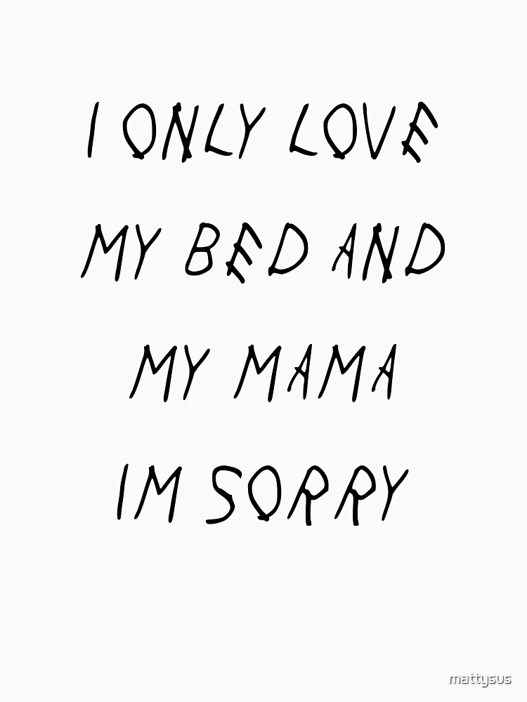 """Download """"I Only Love My Bed And My Mama I'm Sorry """" T-shirt by ..."""
