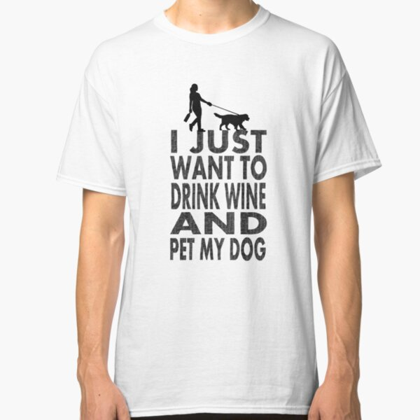 Download I Just Want To Drink Wine And Pet My Dog Gifts ...