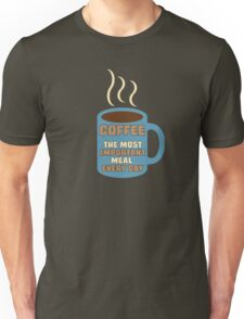 Most Important Meal Every Day! T-Shirt