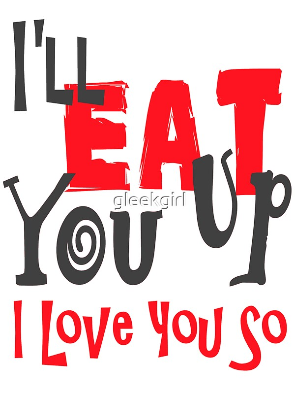 """Download """"I'll Eat You Up I Love You So"""" Stickers by gleekgirl ..."""