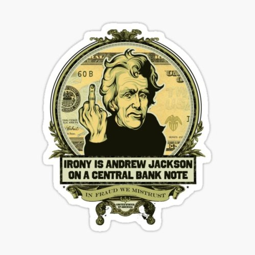 "Irony is Andrew Jackson on a Central Bank Note"" Sticker by LibertyManiacs 