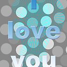 I love you by rossellasferlaz