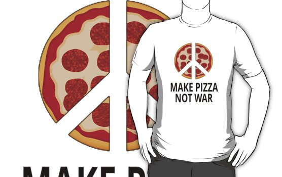 """Make Pizza Not War"" T-Shirts & Hoodies By Coolfuntees"
