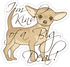 Chihuahua I'm Kind of a Big Deal by ironydesigns