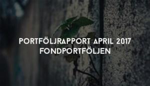 Portföljrapport April 2017 Fondportföljen