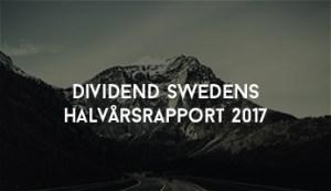 Dividend Swedens Halvårsrapport 2017