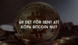 Är det för sent att köpa Bitcoin nu?