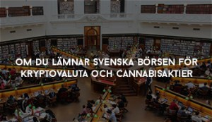 lämnar svenska börsen för kryptovaluta och cannabisaktier