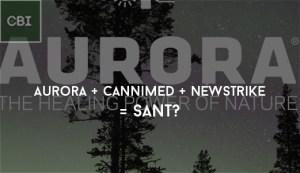 Aurora + CanniMed + Newstrike = Sant