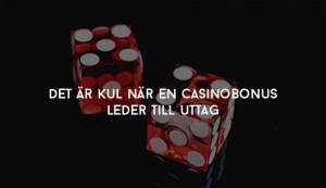 Det är kul när en casinobonus leder till uttag