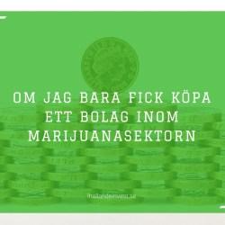 Om jag bara fick köpa ett bolag inom marijuanasektorn