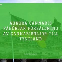 Aurora Cannabis påbörjar försäljning av cannabisoljor till Tyskland