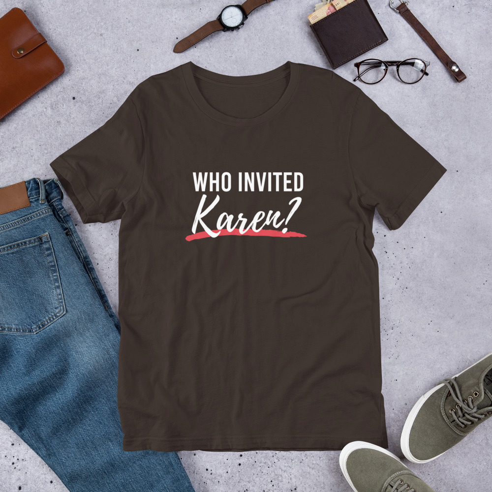 Who Invited Karen T-Shirt