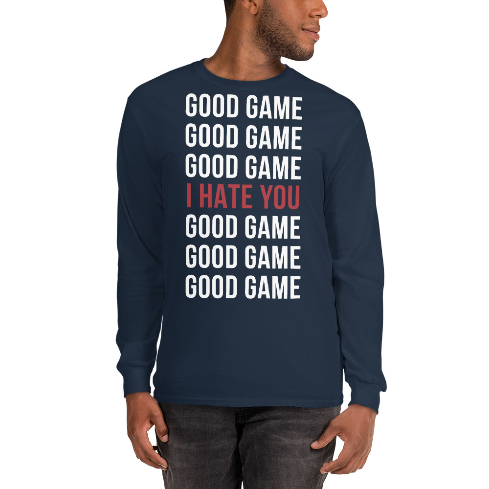 Good Game I Hate You Long Sleeve Shirt