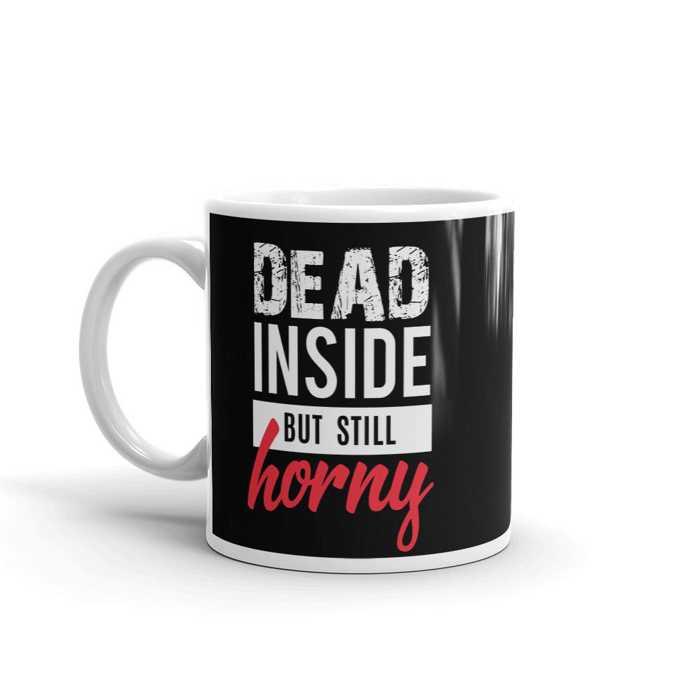 Dead Inside But Still Horny Coffee Mug