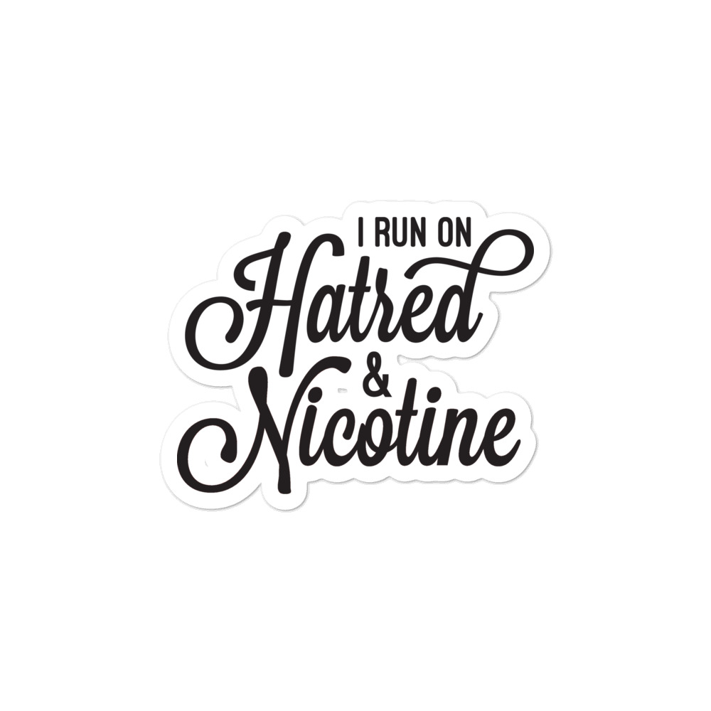 I Run On Hatred & Nicotine Sticker