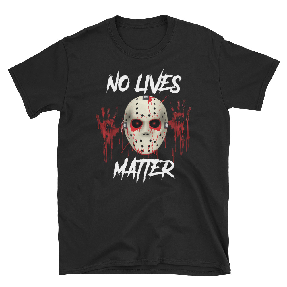 No Lives Matter Jason T-shirt