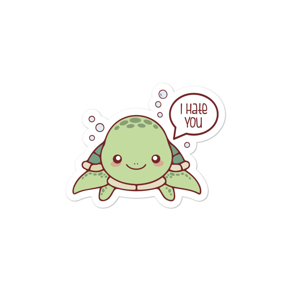 Turtle I Hate You Sticker