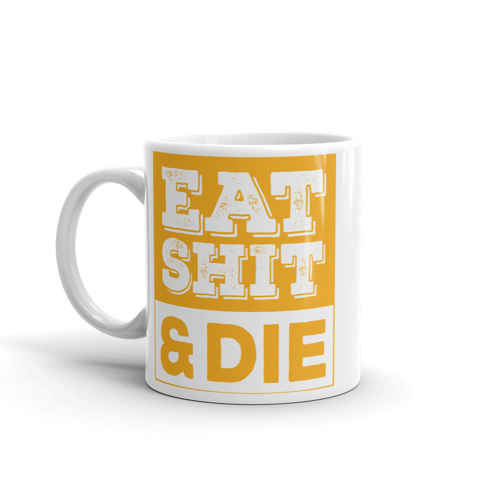 Eat shit & Die Mug