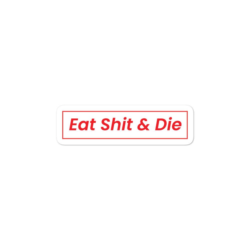 Eat Shit & Die Sticker
