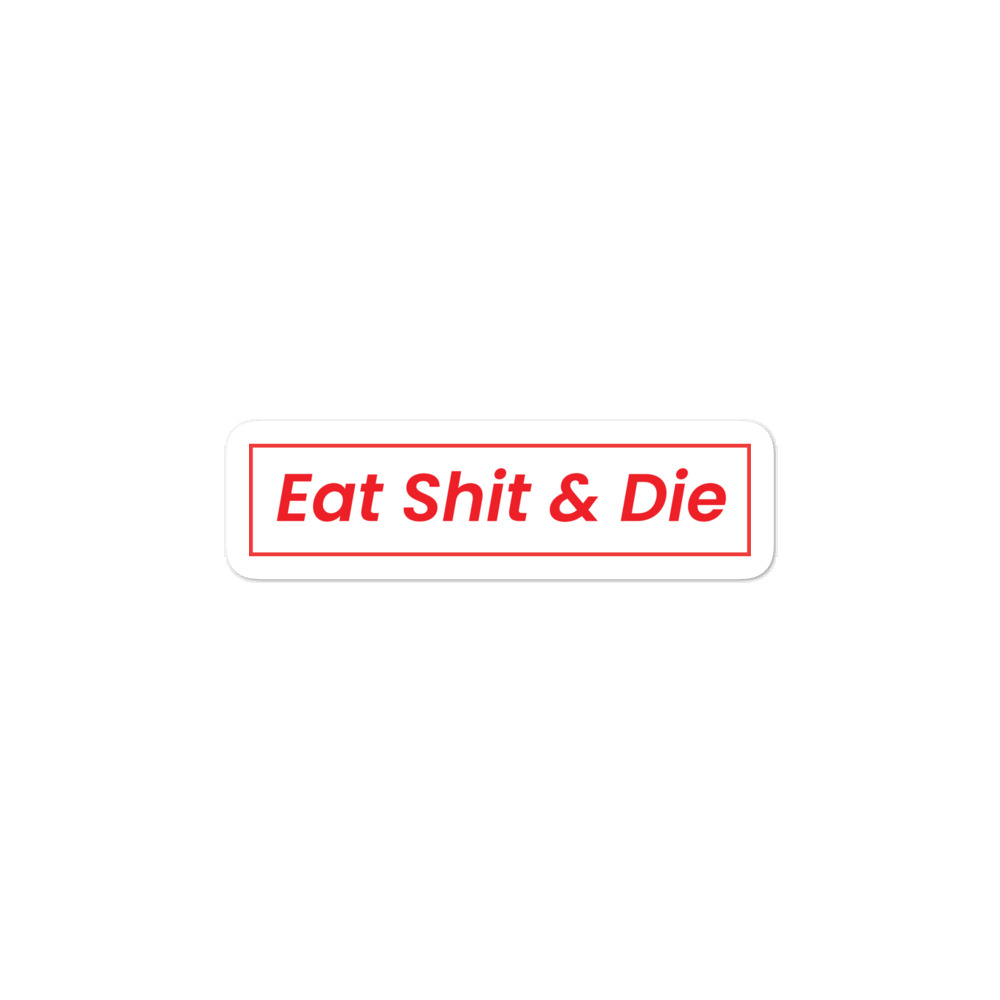 Eat Shit & Die Sticker