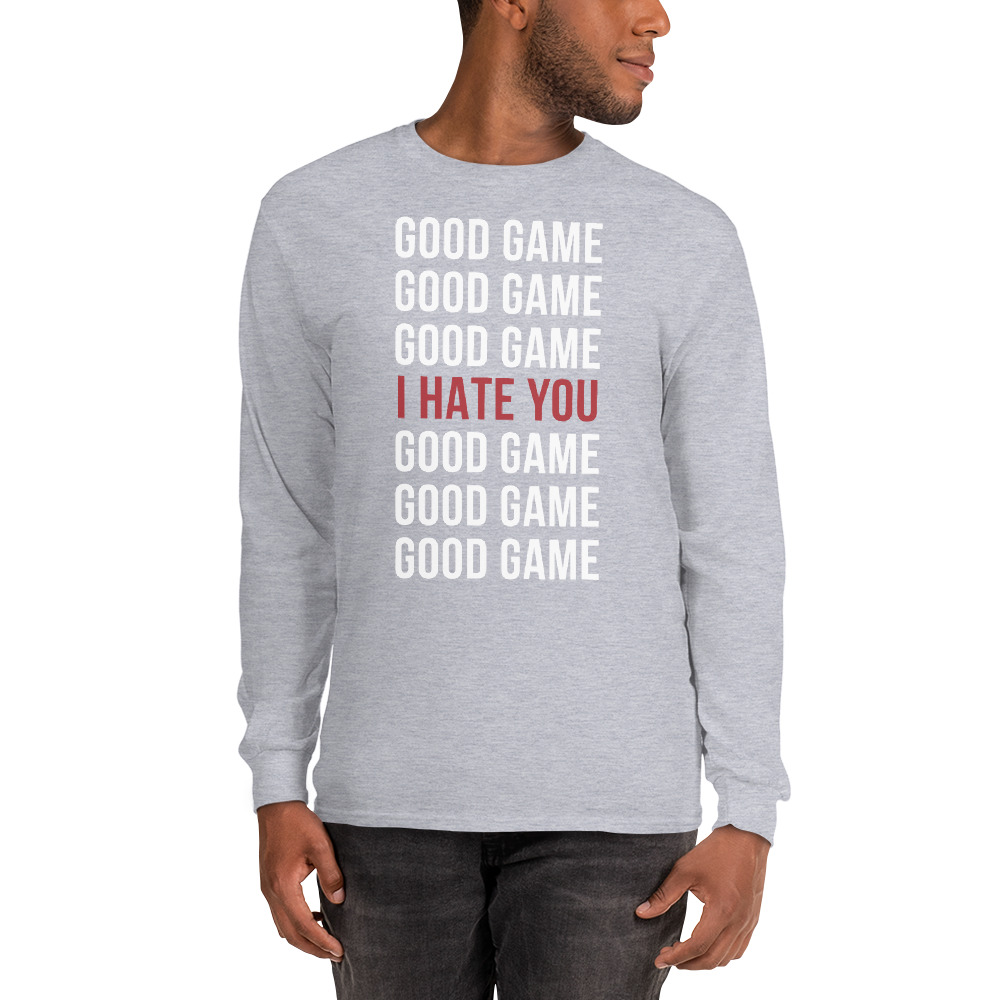 Good Game - I Hate you - Long sleeve