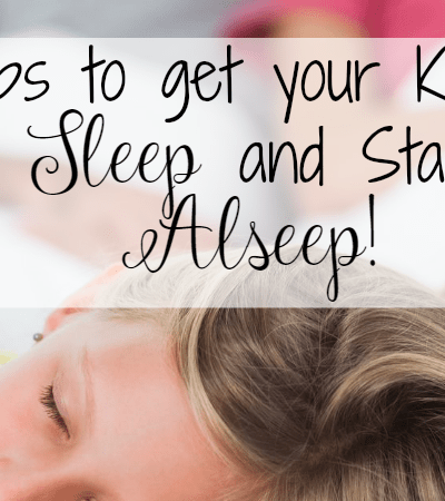 Two Tips to get your kids to sleep, and stay asleep!