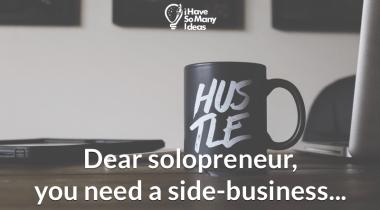 Dear solopreneur, you need a side-business…