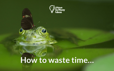 How to waste time…
