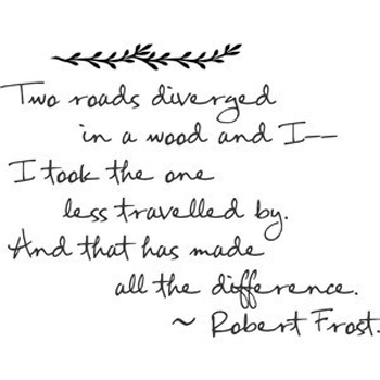 Two roads diverged in a wood, and I took the one less traveled by ...