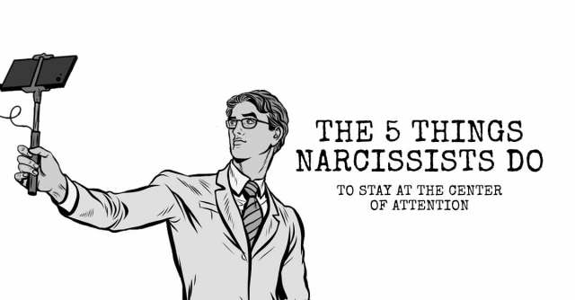 The 5 Things Narcissists Do (to Stay at the Center of Attention)