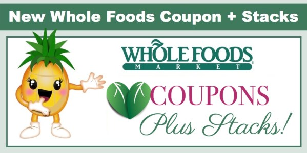 NEW Whole Foods Coupons For January / February + Stacks!