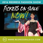 Purchase your tickets for the 2016 Redress Raleigh fashion show for just $25.