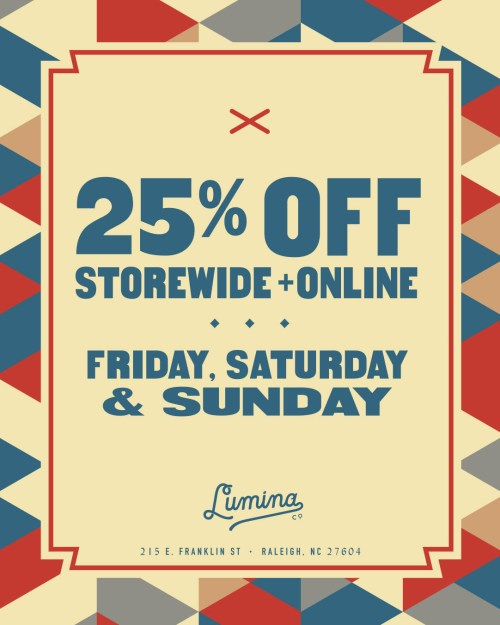 25% off in-store and online at Lumina in Downtown Raleigh