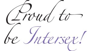 """a poster reading """"Proud to be Intersex!"""""""