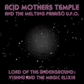 Acid Mothers Temple and the Melting Paraiso UFO Lord of the Underground Vishnu and the Magic Elixir