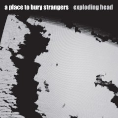 A-Place-To-Bury-Strangers-Exploding-Head-300x300 New Releases - A Place To Bury Strangers - Exploding Head